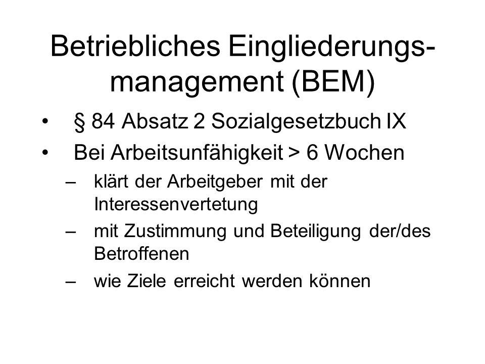 Betriebliches Eingliederungs- management (BEM) § 84 Absatz 2 Sozialgesetzbuch IX Bei Arbeitsunfähigkeit > 6 Wochen –klärt der Arbeitgeber mit der Inte