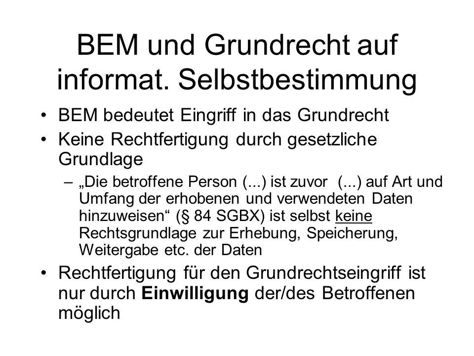 BEM und Grundrecht auf informat. Selbstbestimmung BEM bedeutet Eingriff in das Grundrecht Keine Rechtfertigung durch gesetzliche Grundlage –Die betrof
