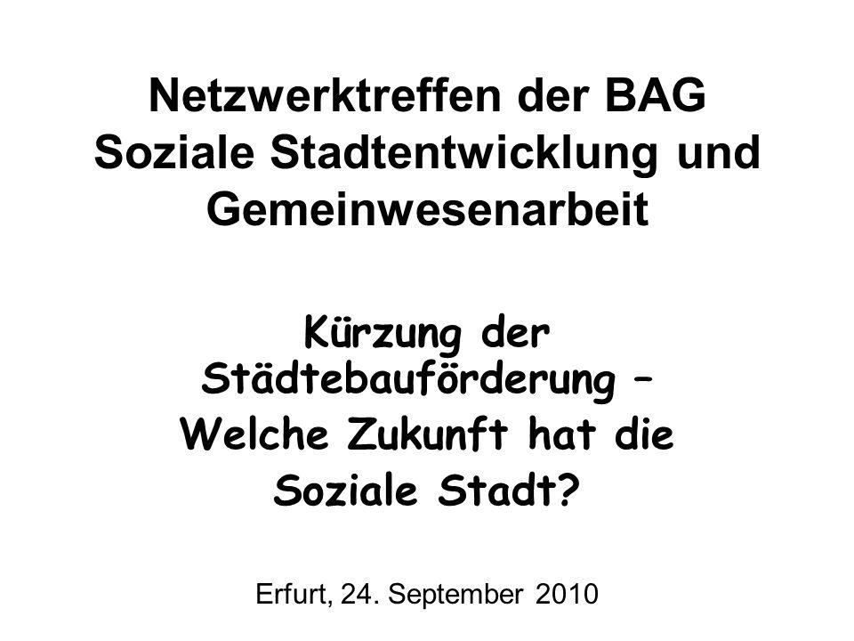 Netzwerktreffen der BAG Soziale Stadtentwicklung und Gemeinwesenarbeit Kürzung der Städtebauförderung – Welche Zukunft hat die Soziale Stadt? Erfurt,