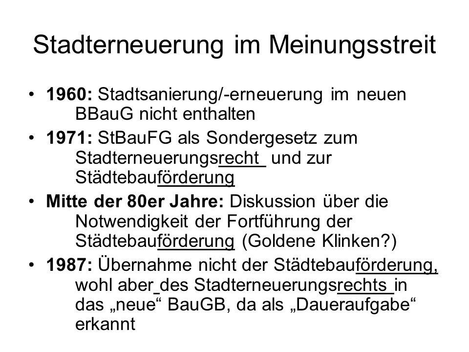 Stadterneuerung im Meinungsstreit 1960: Stadtsanierung/-erneuerung im neuen BBauG nicht enthalten 1971: StBauFG als Sondergesetz zum Stadterneuerungsr