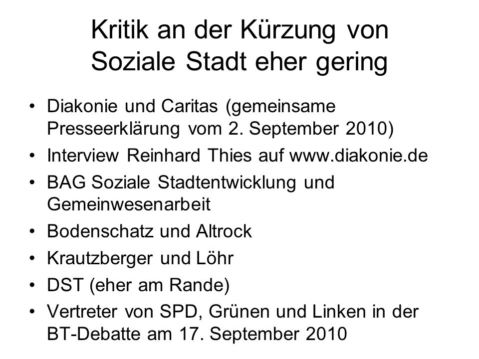 Kritik an der Kürzung von Soziale Stadt eher gering Diakonie und Caritas (gemeinsame Presseerklärung vom 2. September 2010) Interview Reinhard Thies a