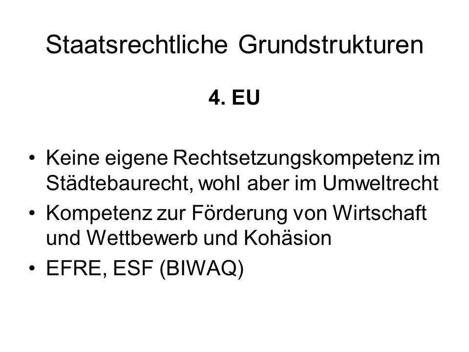 Staatsrechtliche Grundstrukturen 4. EU Keine eigene Rechtsetzungskompetenz im Städtebaurecht, wohl aber im Umweltrecht Kompetenz zur Förderung von Wir