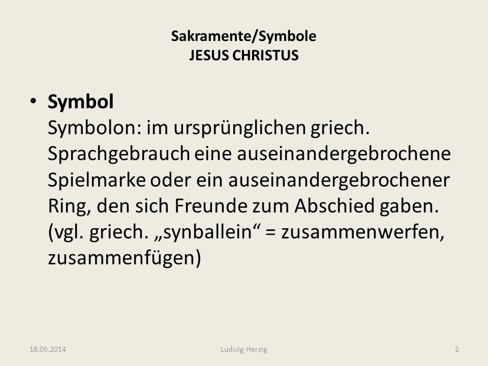 Sakramente/Symbole JESUS CHRISTUS Symbol Symbolon: im ursprünglichen griech. Sprachgebrauch eine auseinandergebrochene Spielmarke oder ein auseinander