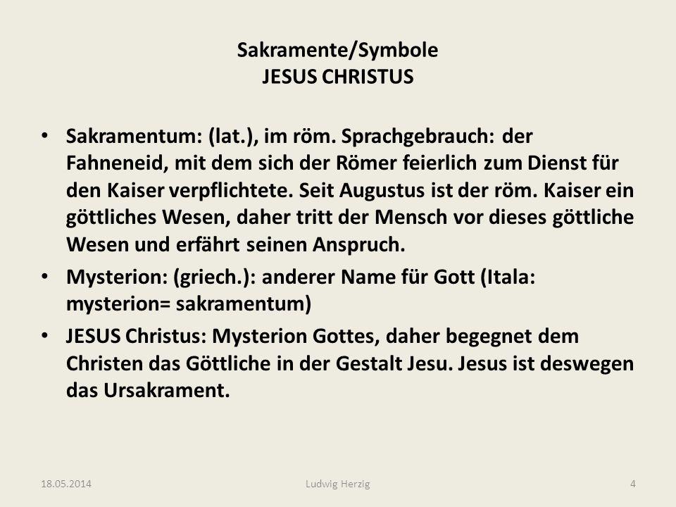 Sakramente/Symbole JESUS CHRISTUS Sakramentum: (lat.), im röm. Sprachgebrauch: der Fahneneid, mit dem sich der Römer feierlich zum Dienst für den Kais