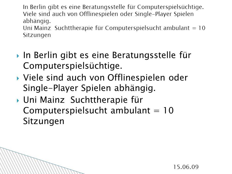 15.06.09 In Berlin gibt es eine Beratungsstelle für Computerspielsüchtige.