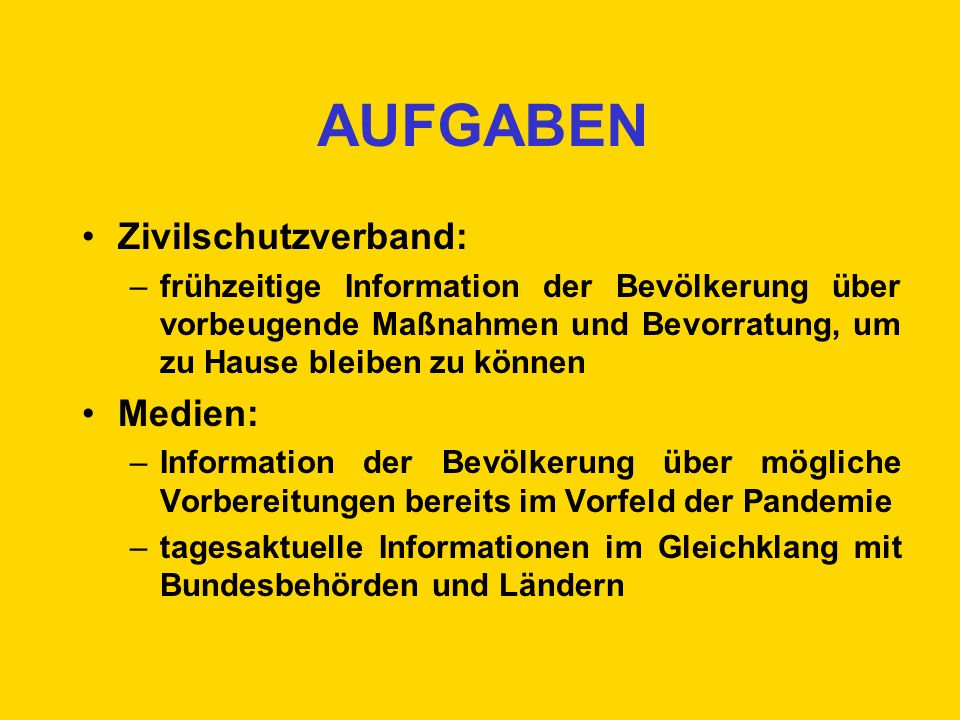 AUFGABEN Zivilschutzverband: –frühzeitige Information der Bevölkerung über vorbeugende Maßnahmen und Bevorratung, um zu Hause bleiben zu können Medien