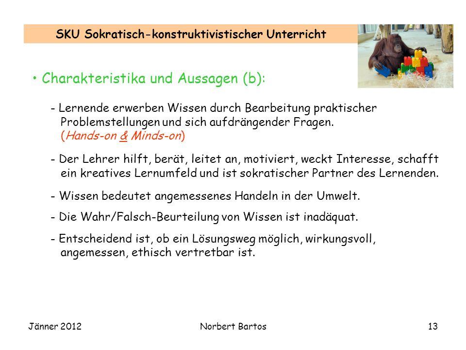 Jänner 2012Norbert Bartos13 SKU Sokratisch-konstruktivistischer Unterricht Charakteristika und Aussagen (b): - Lernende erwerben Wissen durch Bearbeit