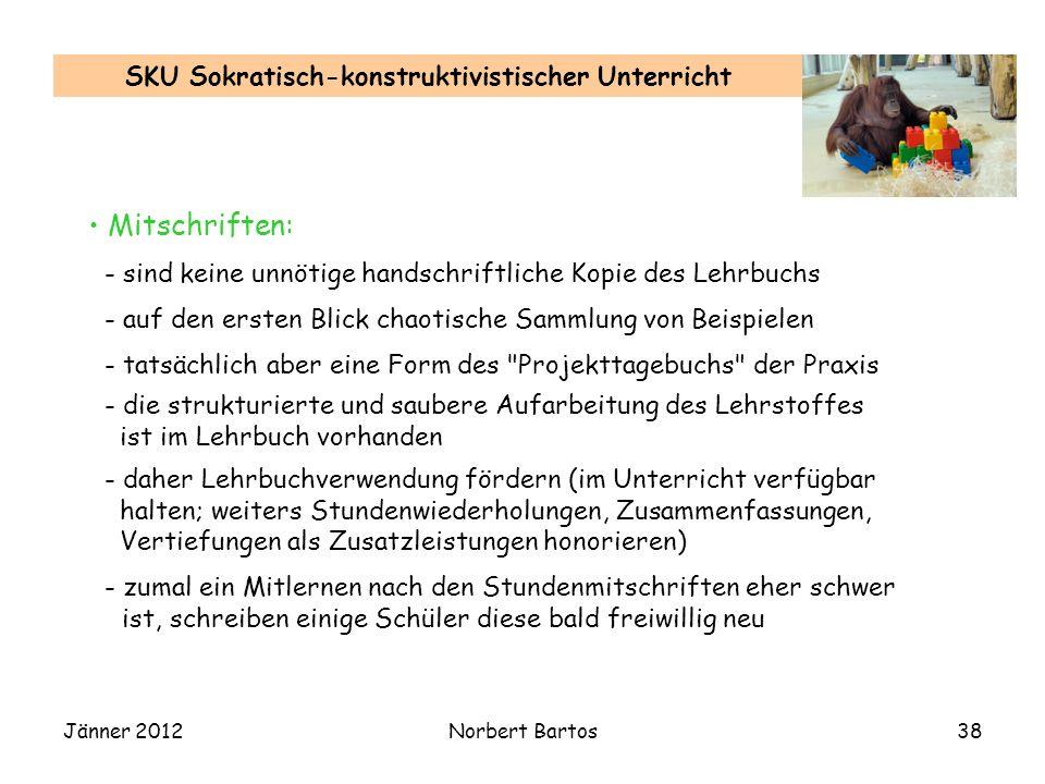 Jänner 2012Norbert Bartos38 SKU Sokratisch-konstruktivistischer Unterricht Mitschriften: - sind keine unnötige handschriftliche Kopie des Lehrbuchs -
