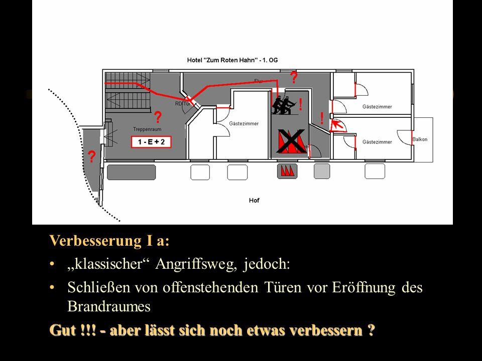 Verbesserung I a: klassischer Angriffsweg, jedoch: Schließen von offenstehenden Türen vor Eröffnung des Brandraumes Gut !!.