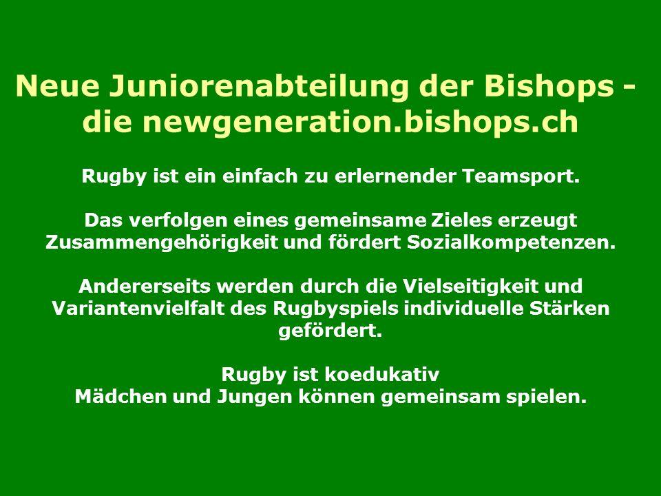 Neue Juniorenabteilung der Bishops - die newgeneration.bishops.ch Rugby ist ein einfach zu erlernender Teamsport.