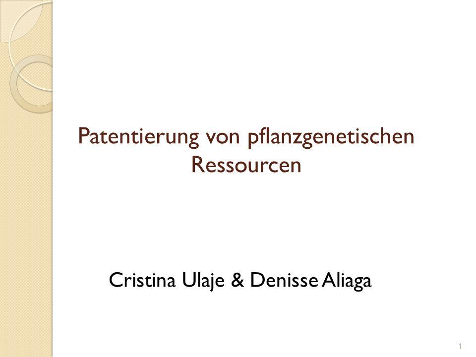 Patentierung von pflanzgenetischen Ressourcen Cristina Ulaje & Denisse Aliaga 1