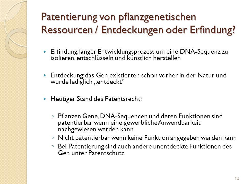 Patentierung von pflanzgenetischen Ressourcen / Entdeckungen oder Erfindung? Erfindung: langer Entwicklungsprozess um eine DNA-Sequenz zu isolieren, e