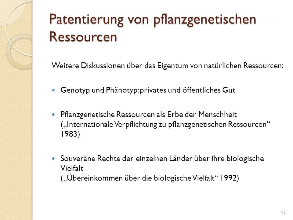Patentierung von pflanzgenetischen Ressourcen Weitere Diskussionen über das Eigentum von natürlichen Ressourcen: Genotyp und Phänotyp: privates und öf