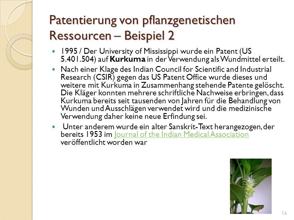 Patentierung von pflanzgenetischen Ressourcen – Beispiel 2 1995 / Der University of Mississippi wurde ein Patent (US 5.401.504) auf Kurkuma in der Ver