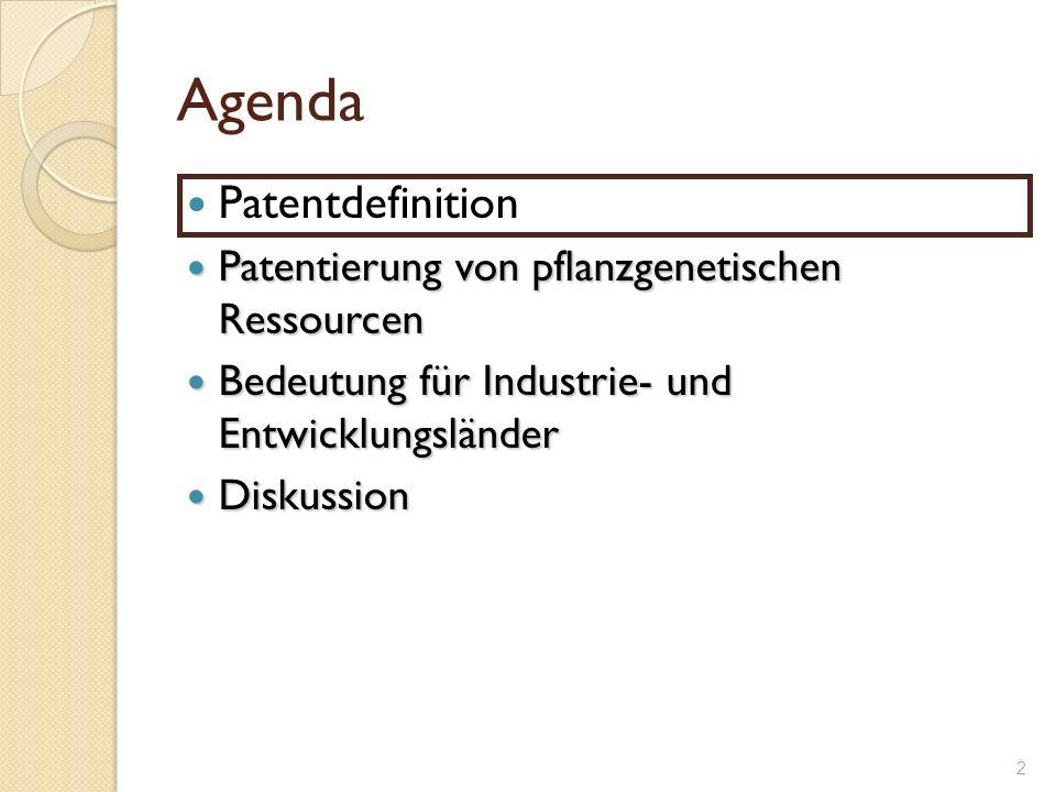 Agenda Patentdefinition Patentierung von pflanzgenetischen Ressourcen Patentierung von pflanzgenetischen Ressourcen Bedeutung für Industrie- und Entwi