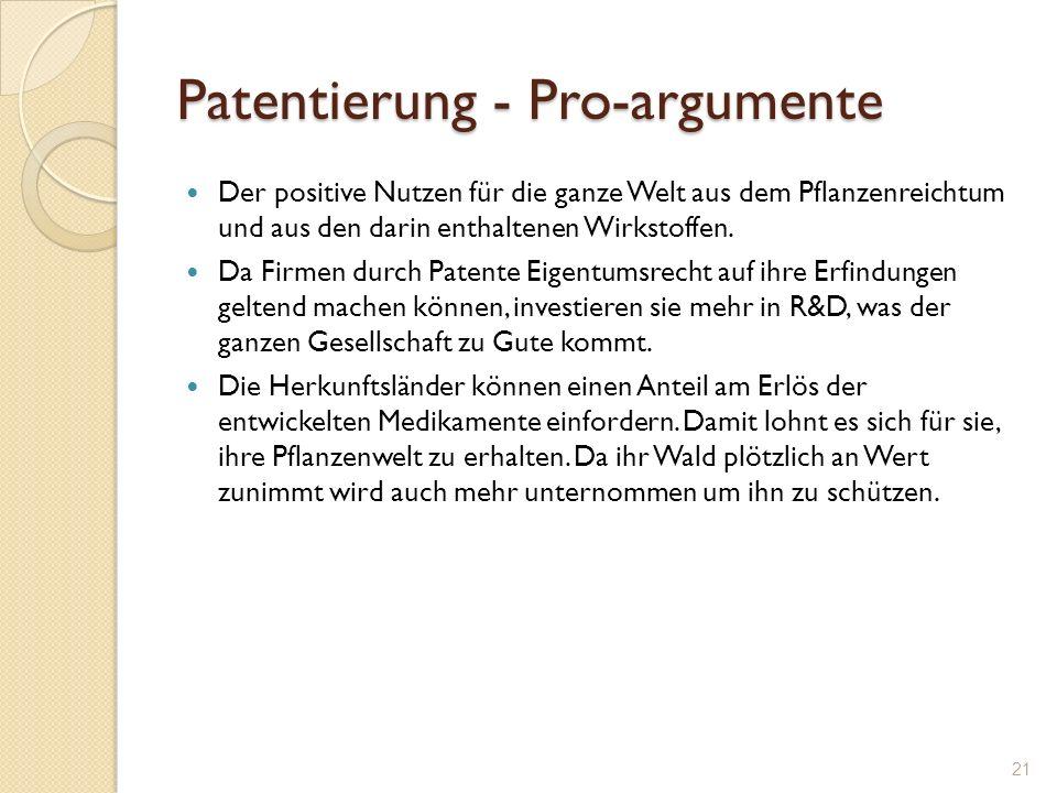 Patentierung - Pro-argumente Der positive Nutzen für die ganze Welt aus dem Pflanzenreichtum und aus den darin enthaltenen Wirkstoffen. Da Firmen durc