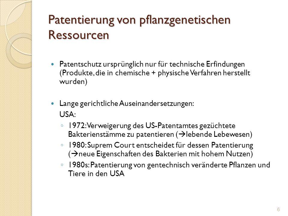 Patentierung von pflanzgenetischen Ressourcen EU: Langer Streit in der EU über die Zulässigkeit von biotechnologische Patenten Eine 10 Jahre lange Debatte führte zur dem Biotech Patent Directive EU Directive 98/44/EC In Folge erhielten tausende erstmals entdeckte Genen den Patentstempel EPU – Art.