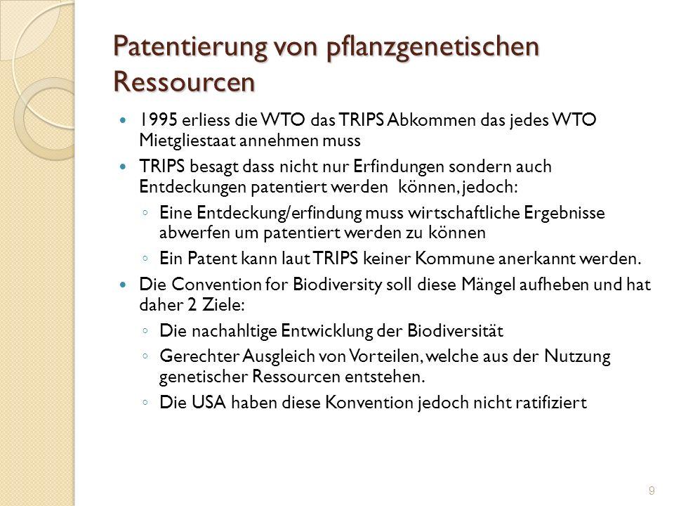 Patentierung von pflanzgenetischen Ressourcen 1995 erliess die WTO das TRIPS Abkommen das jedes WTO Mietgliestaat annehmen muss TRIPS besagt dass nich