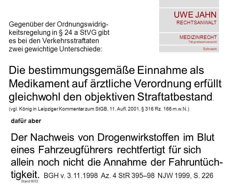 UWE JAHN RECHTSANWALT MEDIZINRECHT Tätigkeitsschwerpunkt Schwerin Stand III/03 Gegenüber der Ordnungswidrig- keitsregelung in § 24 a StVG gibt es bei