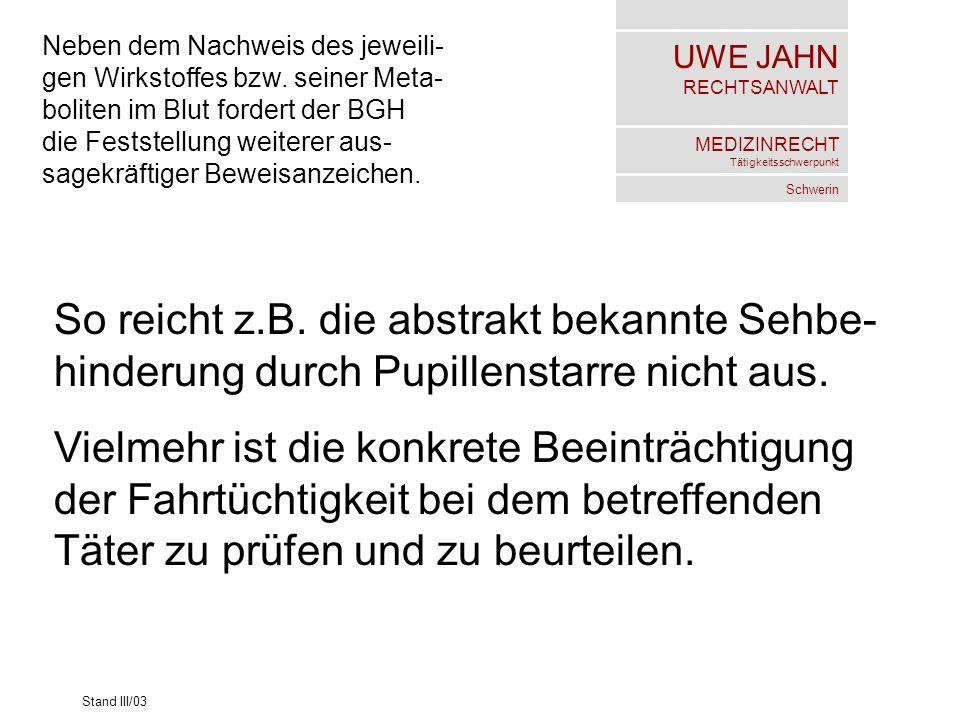UWE JAHN RECHTSANWALT MEDIZINRECHT Tätigkeitsschwerpunkt Schwerin Stand III/03 Neben dem Nachweis des jeweili- gen Wirkstoffes bzw. seiner Meta- bolit