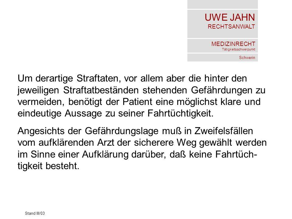 UWE JAHN RECHTSANWALT MEDIZINRECHT Tätigkeitsschwerpunkt Schwerin Stand III/03 Um derartige Straftaten, vor allem aber die hinter den jeweiligen Straf