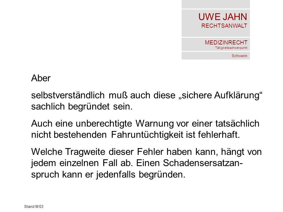 UWE JAHN RECHTSANWALT MEDIZINRECHT Tätigkeitsschwerpunkt Schwerin Stand III/03 Aber selbstverständlich muß auch diese sichere Aufklärung sachlich begr