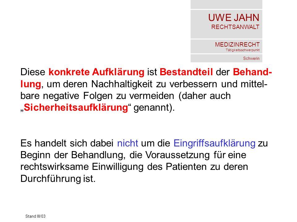 UWE JAHN RECHTSANWALT MEDIZINRECHT Tätigkeitsschwerpunkt Schwerin Stand III/03 Diese konkrete Aufklärung ist Bestandteil der Behand- lung, um deren Na