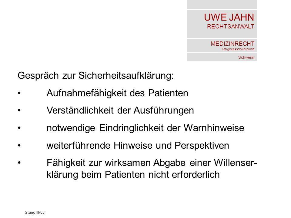 UWE JAHN RECHTSANWALT MEDIZINRECHT Tätigkeitsschwerpunkt Schwerin Stand III/03 Gespräch zur Sicherheitsaufklärung: Aufnahmefähigkeit des Patienten Ver