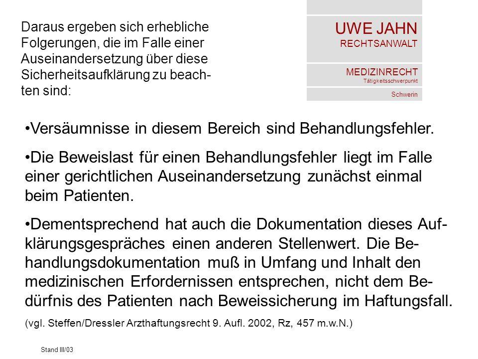UWE JAHN RECHTSANWALT MEDIZINRECHT Tätigkeitsschwerpunkt Schwerin Stand III/03 Daraus ergeben sich erhebliche Folgerungen, die im Falle einer Auseinan