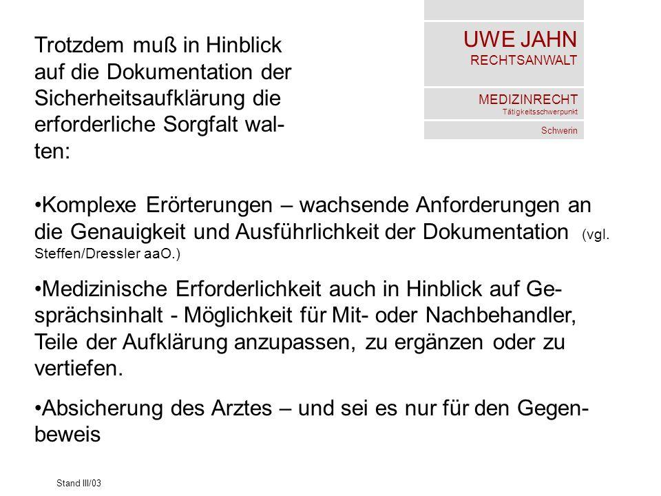 UWE JAHN RECHTSANWALT MEDIZINRECHT Tätigkeitsschwerpunkt Schwerin Stand III/03 Trotzdem muß in Hinblick auf die Dokumentation der Sicherheitsaufklärun