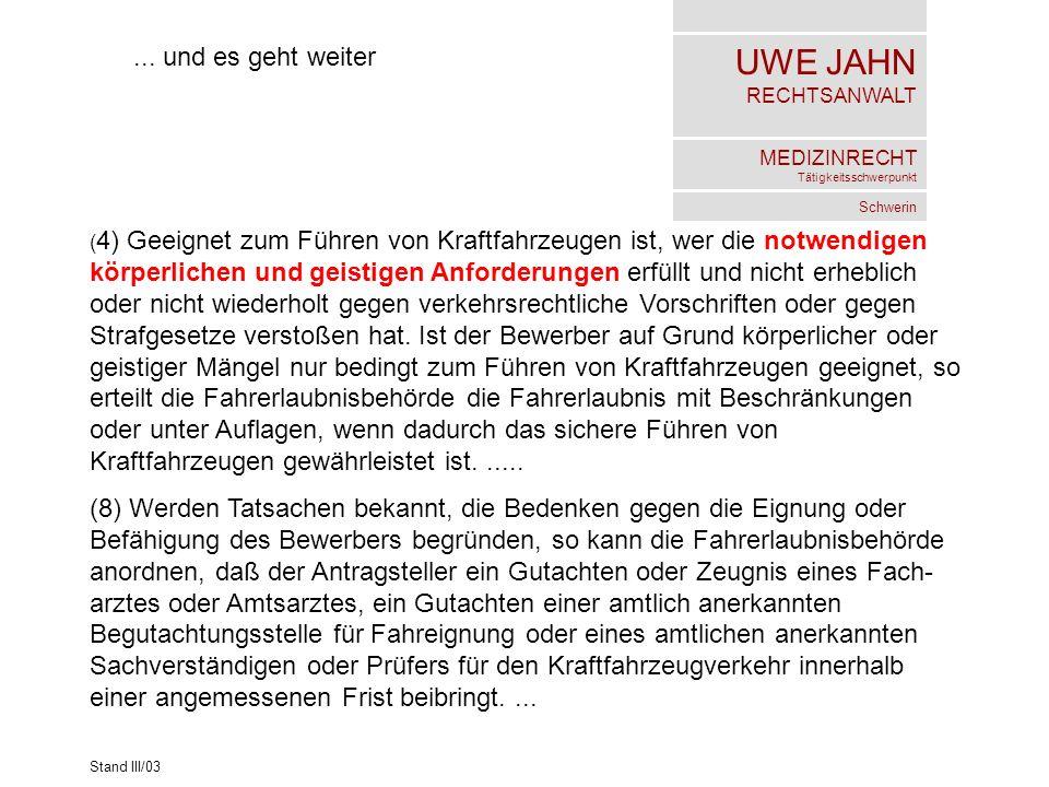 UWE JAHN RECHTSANWALT MEDIZINRECHT Tätigkeitsschwerpunkt Schwerin Stand III/03... und es geht weiter ( 4) Geeignet zum Führen von Kraftfahrzeugen ist,