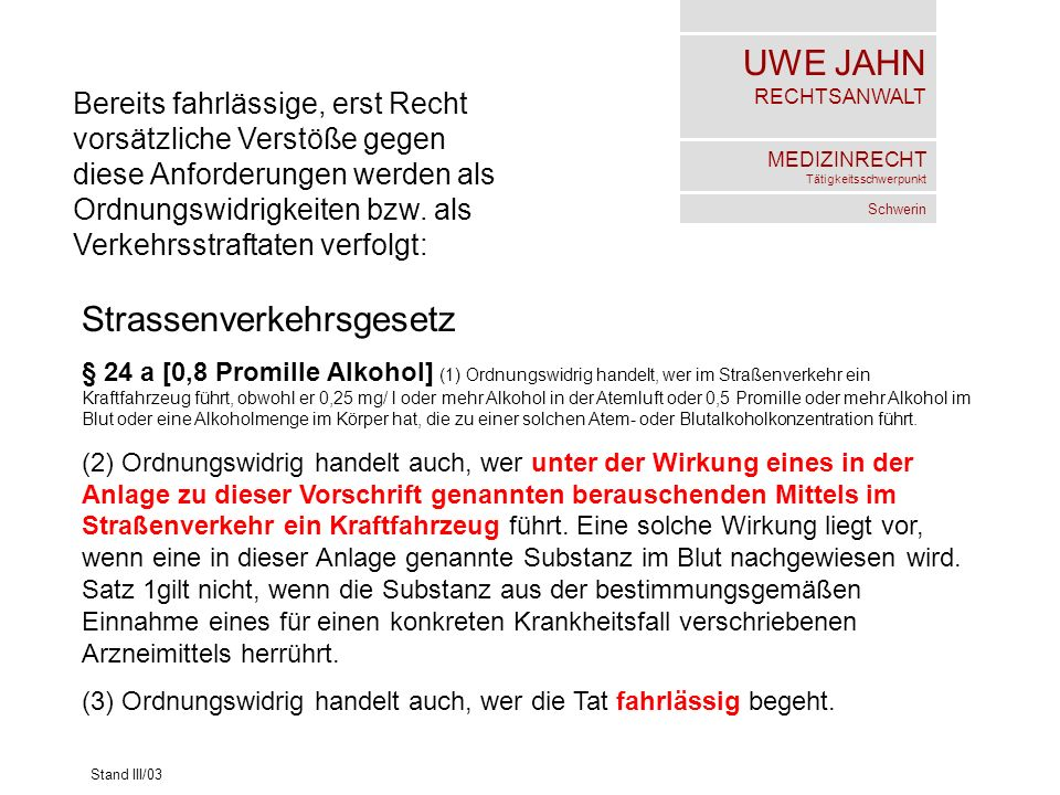 UWE JAHN RECHTSANWALT MEDIZINRECHT Tätigkeitsschwerpunkt Schwerin Stand III/03 Bereits fahrlässige, erst Recht vorsätzliche Verstöße gegen diese Anforderungen werden als Ordnungswidrigkeiten bzw.