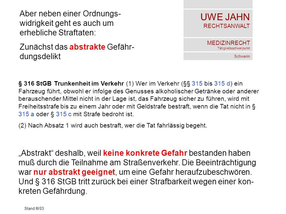 UWE JAHN RECHTSANWALT MEDIZINRECHT Tätigkeitsschwerpunkt Schwerin Stand III/03 Und das konkrete Gefährdungs- delikt mit schärferer Strafandro- hung: § 315 c StGB Gefährdung des Straßenverkehrs (1) Wer im Straßenverkehr 1.