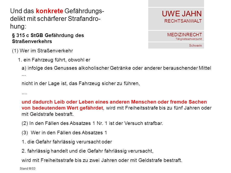 UWE JAHN RECHTSANWALT MEDIZINRECHT Tätigkeitsschwerpunkt Schwerin Stand III/03 Und das konkrete Gefährdungs- delikt mit schärferer Strafandro- hung: §