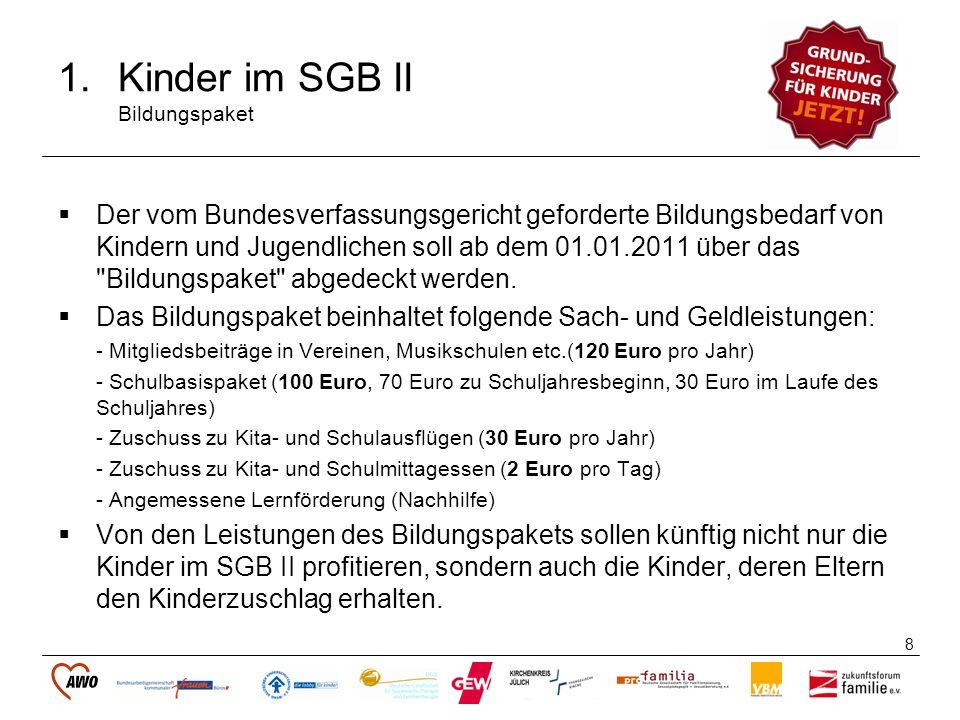 8 1.Kinder im SGB II Bildungspaket Der vom Bundesverfassungsgericht geforderte Bildungsbedarf von Kindern und Jugendlichen soll ab dem 01.01.2011 über