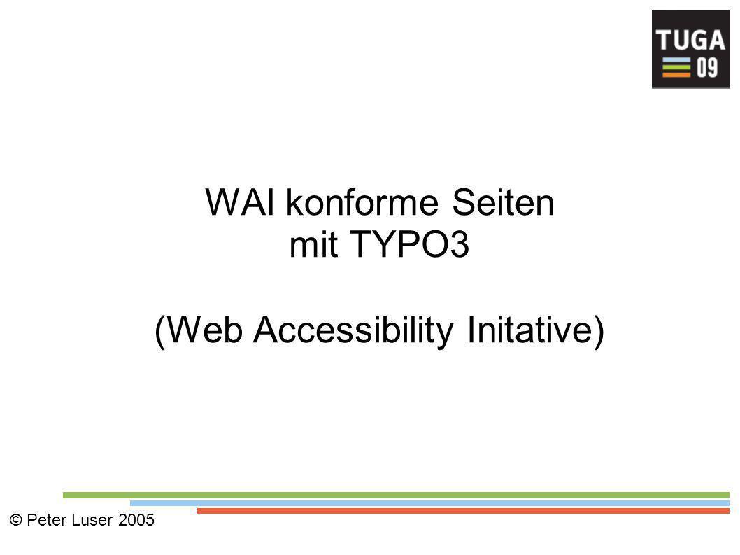 WAI konforme Seiten mit TYPO3 (Web Accessibility Initative) © Peter Luser 2005