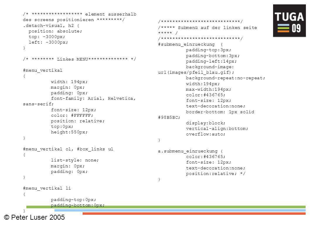 /* ****************** element ausserhalb des screens positionieren *********/.detach-visual, h2 { position: absolute; top: -3000px; left: -3000px; } /* ******** Linkes MENU************** */ #menu_vertikal { width: 194px; margin: 0px; padding: 0px; font-family: Arial, Helvetica, sans-serif; font-size: 12px; color: #FFFFFF; position: relative; top:0px; height:550px; } #menu_vertikal ol, #box_links ul { list-style: none; margin: 0px; padding: 0px; } #menu_vertikal li { padding-top:0px; padding-bottom:0px; } /****************************/ /***** Submenü auf der linken seite ***** / /****************************/ #submenu_einrueckung { padding-top:3px; padding-bottom:3px; padding-left:14px; background-image: url(images/pfeil_blau.gif); background-repeat:no-repeat; width:194px; max-width:194px; color:#436765; font-size: 12px; text-decoration:none; border-bottom: 1px solid #98B5BC; display:block; vertical-align:bottom; overflow:auto; } a.submenu_einrueckung { color:#436765; font-size: 12px; text-decoration:none; position:relative; */ }