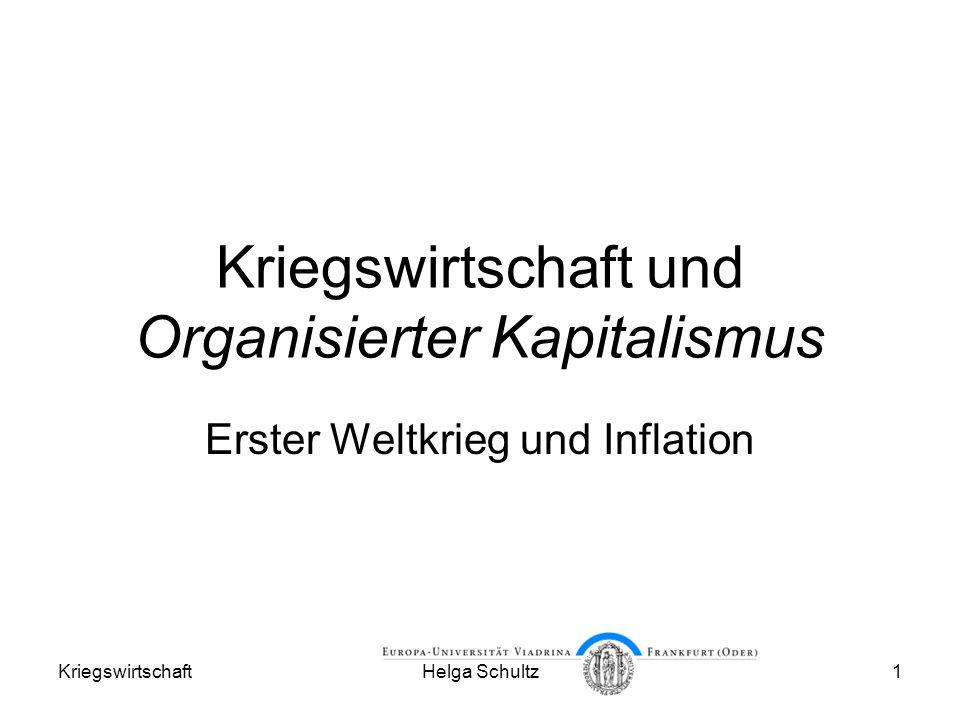 KriegswirtschaftHelga Schultz1 Kriegswirtschaft und Organisierter Kapitalismus Erster Weltkrieg und Inflation