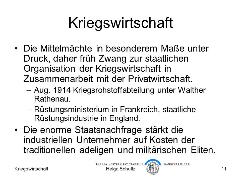 KriegswirtschaftHelga Schultz11 Kriegswirtschaft Die Mittelmächte in besonderem Maße unter Druck, daher früh Zwang zur staatlichen Organisation der Kriegswirtschaft in Zusammenarbeit mit der Privatwirtschaft.