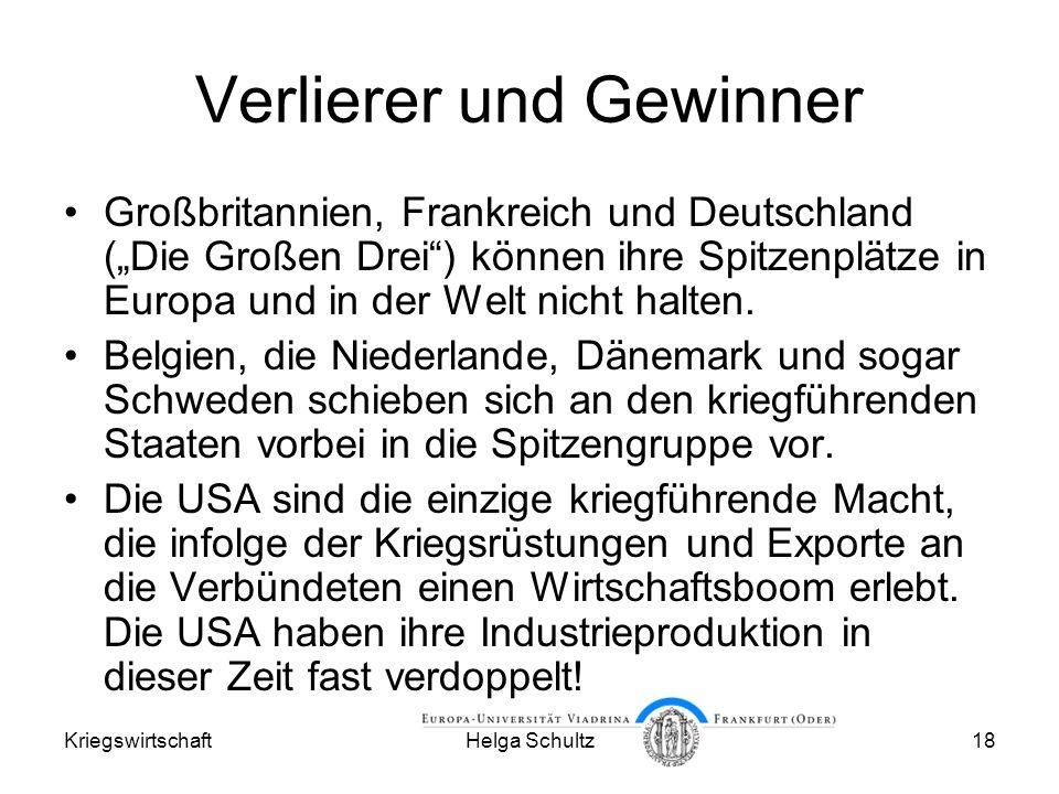 KriegswirtschaftHelga Schultz18 Verlierer und Gewinner Großbritannien, Frankreich und Deutschland (Die Großen Drei) können ihre Spitzenplätze in Europa und in der Welt nicht halten.