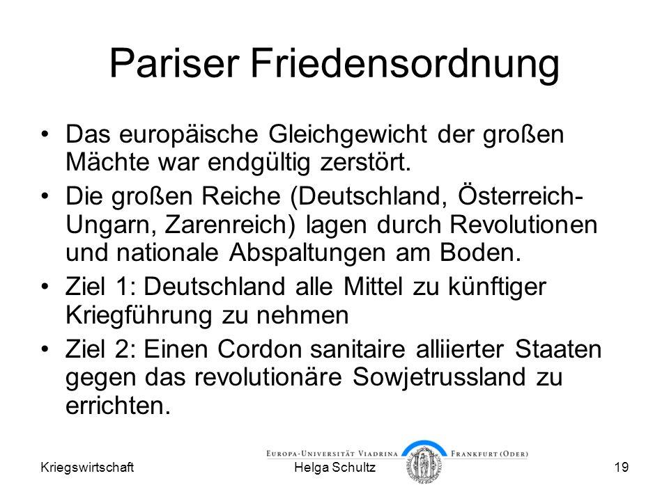 KriegswirtschaftHelga Schultz19 Pariser Friedensordnung Das europäische Gleichgewicht der großen Mächte war endgültig zerstört.