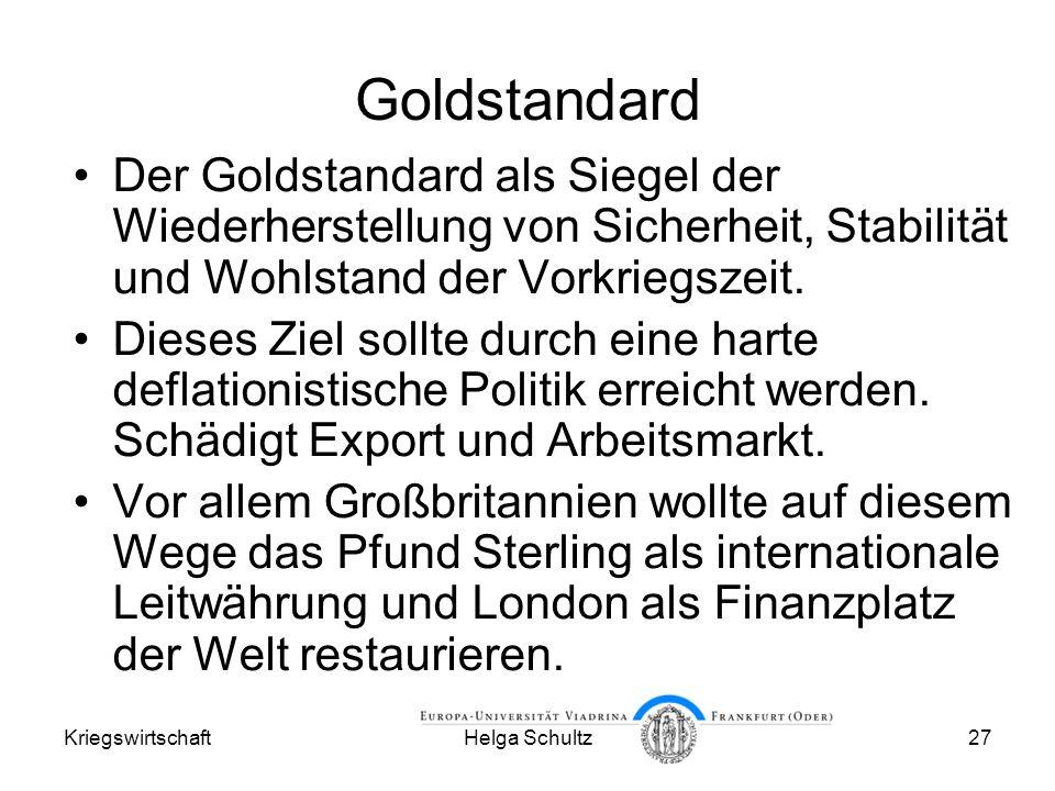 KriegswirtschaftHelga Schultz27 Goldstandard Der Goldstandard als Siegel der Wiederherstellung von Sicherheit, Stabilität und Wohlstand der Vorkriegszeit.