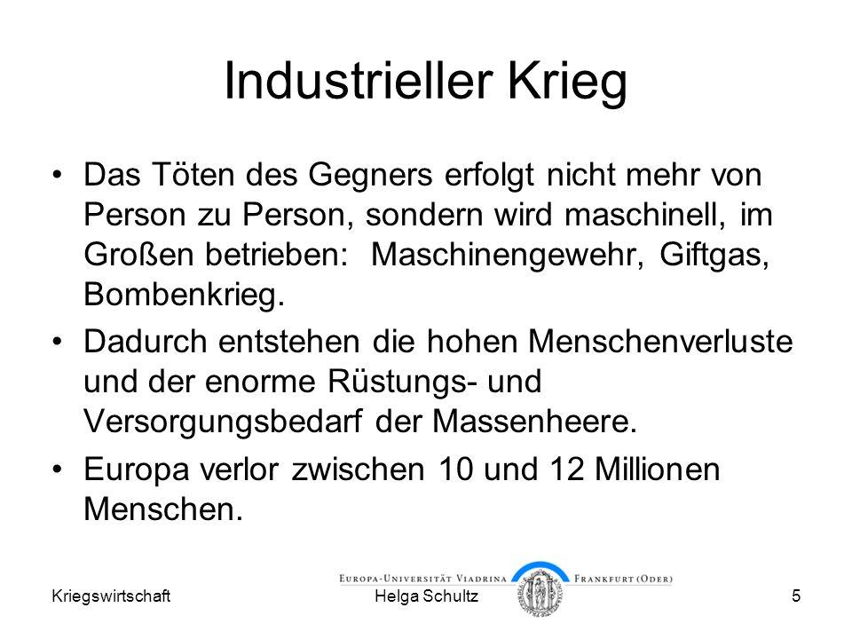 KriegswirtschaftHelga Schultz5 Industrieller Krieg Das Töten des Gegners erfolgt nicht mehr von Person zu Person, sondern wird maschinell, im Großen betrieben: Maschinengewehr, Giftgas, Bombenkrieg.