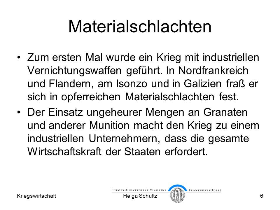 KriegswirtschaftHelga Schultz6 Materialschlachten Zum ersten Mal wurde ein Krieg mit industriellen Vernichtungswaffen geführt.