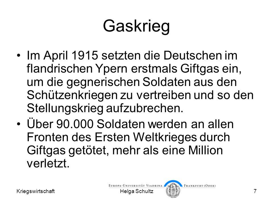 KriegswirtschaftHelga Schultz7 Gaskrieg Im April 1915 setzten die Deutschen im flandrischen Ypern erstmals Giftgas ein, um die gegnerischen Soldaten aus den Schützenkriegen zu vertreiben und so den Stellungskrieg aufzubrechen.