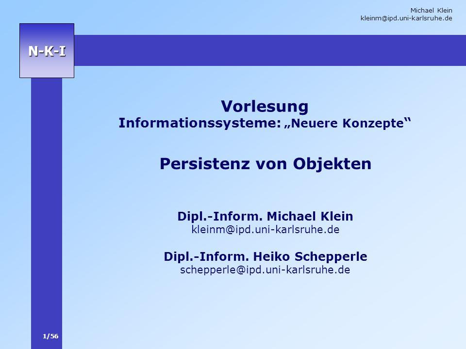 Michael Klein kleinm@ipd.uni-karlsruhe.de 1/56 N-K-I Vorlesung Informationssysteme: Neuere Konzepte Dipl.-Inform. Michael Klein kleinm@ipd.uni-karlsru