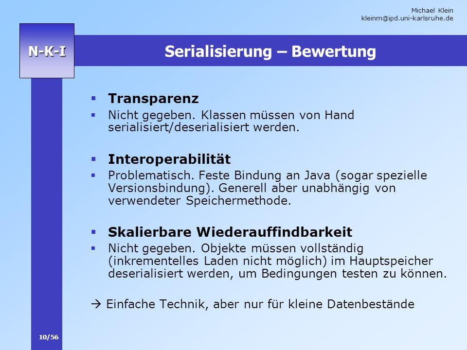Michael Klein kleinm@ipd.uni-karlsruhe.de 10/56 N-K-I Serialisierung – Bewertung Transparenz Nicht gegeben. Klassen müssen von Hand serialisiert/deser