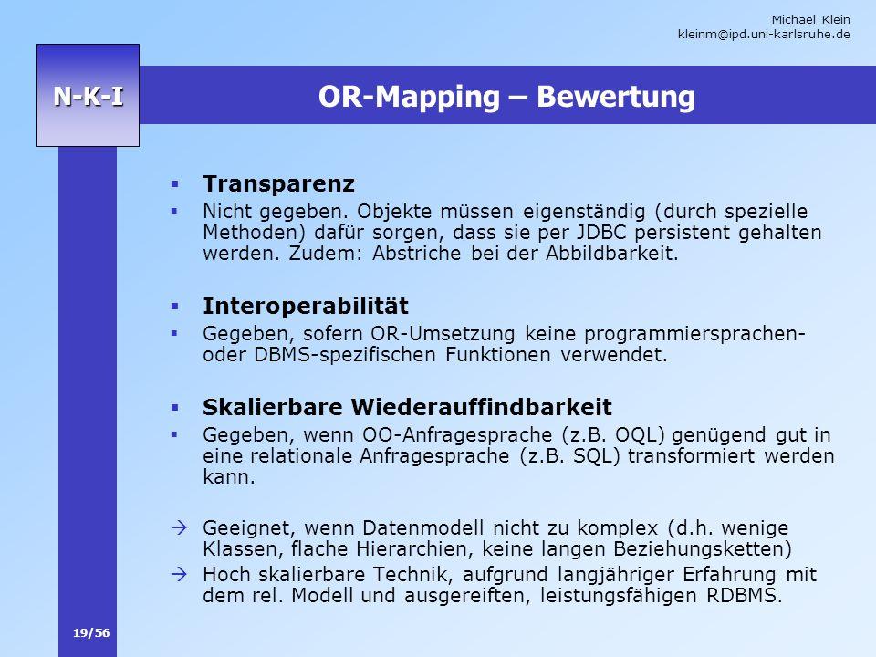 Michael Klein kleinm@ipd.uni-karlsruhe.de 19/56 N-K-I OR-Mapping – Bewertung Transparenz Nicht gegeben. Objekte müssen eigenständig (durch spezielle M
