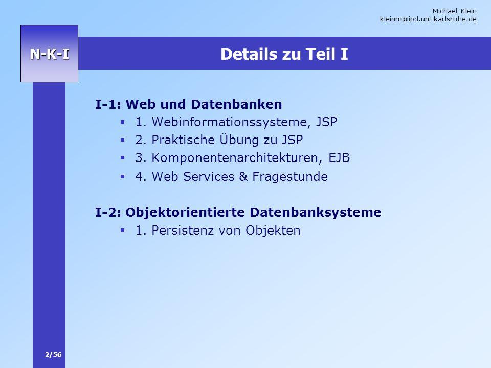 Michael Klein kleinm@ipd.uni-karlsruhe.de 2/56 N-K-I Details zu Teil I I-1: Web und Datenbanken 1. Webinformationssysteme, JSP 2. Praktische Übung zu