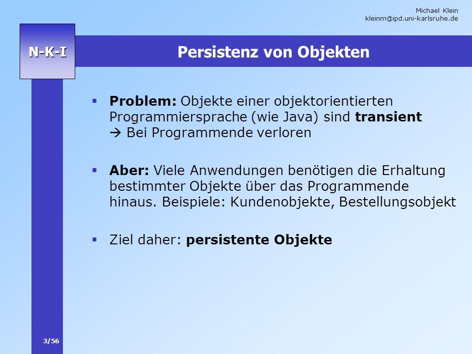 Michael Klein kleinm@ipd.uni-karlsruhe.de 3/56 N-K-I Persistenz von Objekten Problem: Objekte einer objektorientierten Programmiersprache (wie Java) s